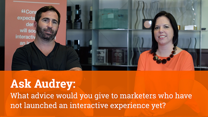 What advice would you give to marketers who have not launched an interactive experience yet?