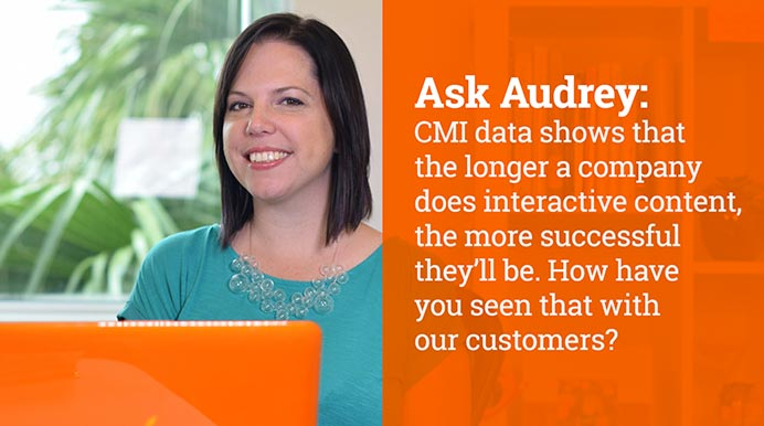 CMI data shows that the longer a company does interactive content, the more successful they'll be. How have you seen that with our customers?