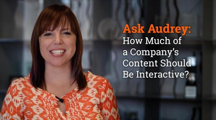 Ask Audrey: How Much of your Content Should be Interactive?