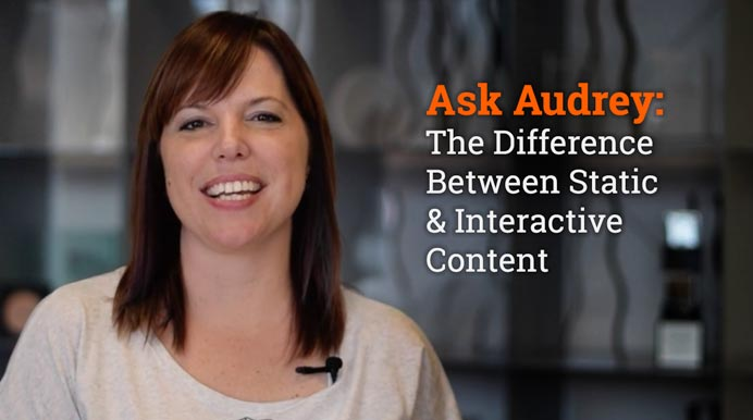 Ask Audrey: The Difference Between Static & Interactive Content
