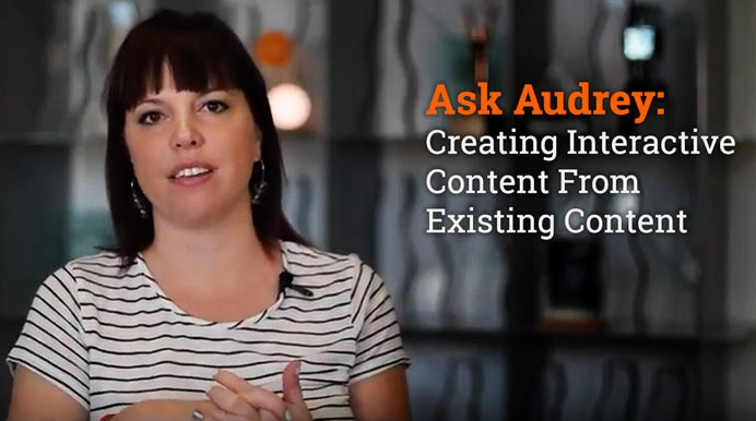 Ask Audrey: Creating Interactive Content From Existing Content