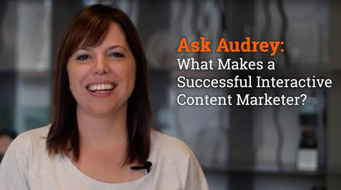 Ask Audrey: What Makes a Successful Interactive Content Marketer?